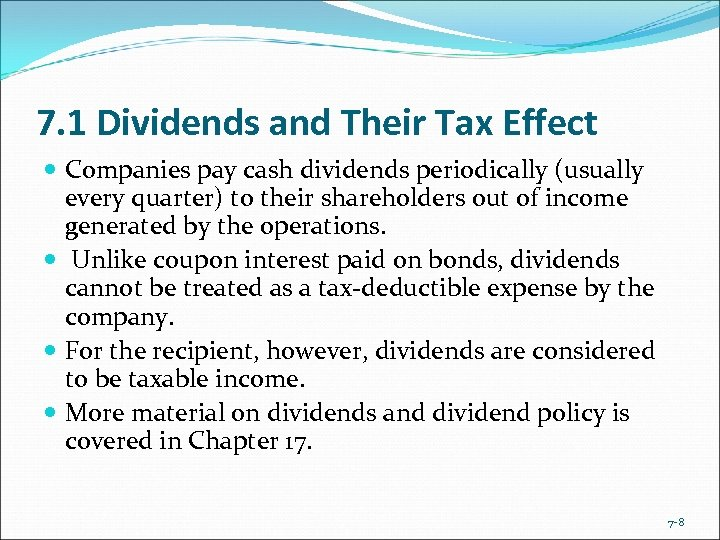 7. 1 Dividends and Their Tax Effect Companies pay cash dividends periodically (usually every