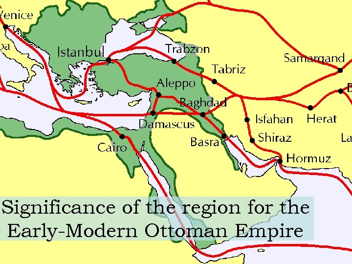 Significance of the region for the Early-Modern Ottoman Empire