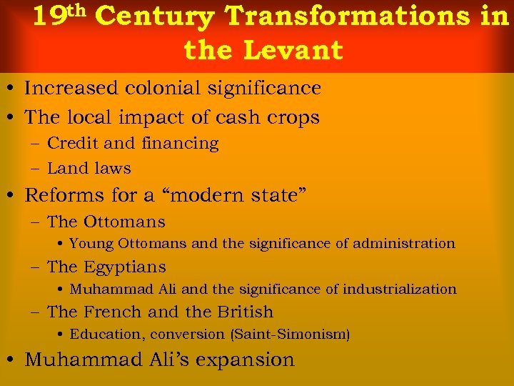 19 th Century Transformations in the Levant • Increased colonial significance • The local