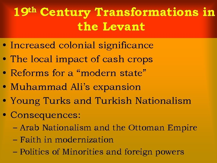 19 th Century Transformations in the Levant • • • Increased colonial significance The