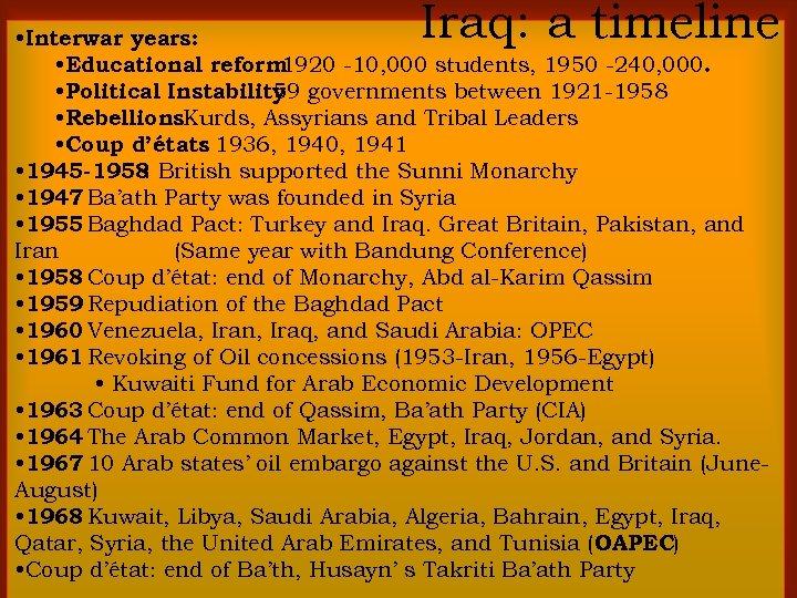 Iraq: a timeline • Interwar years: • Educational reform 1920 -10, 000 students, 1950