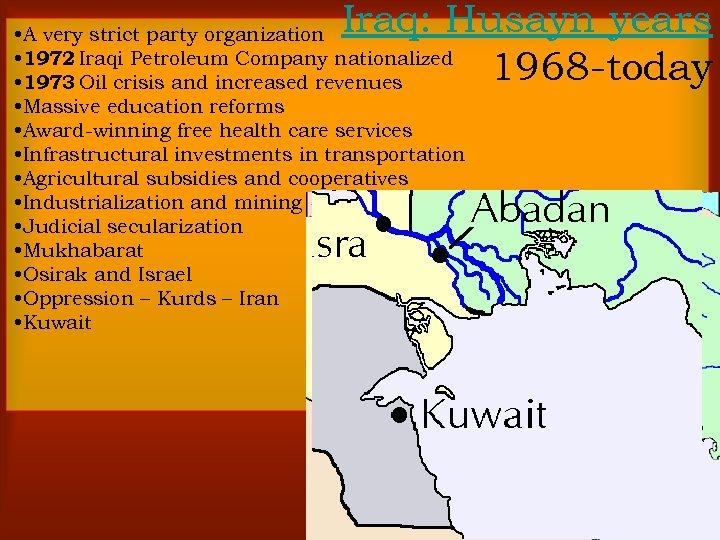 Iraq: Husayn years 1968 -today • A very strict party organization • 1972 Iraqi