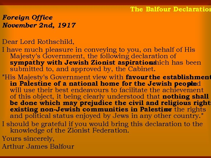 The Balfour Declaration Foreign Office November 2 nd, 1917 Dear Lord Rothschild, I have