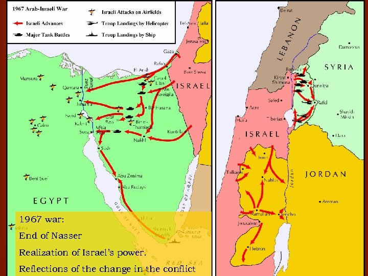 1967 war: End of Nasser Realization of Israel's power. Reflections of the change in