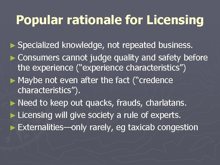Popular rationale for Licensing ► Specialized knowledge, not repeated business. ► Consumers cannot judge