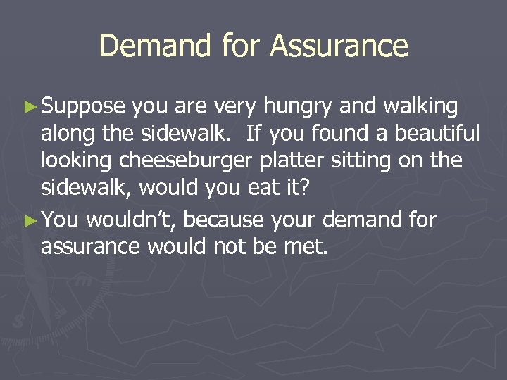 Demand for Assurance ► Suppose you are very hungry and walking along the sidewalk.