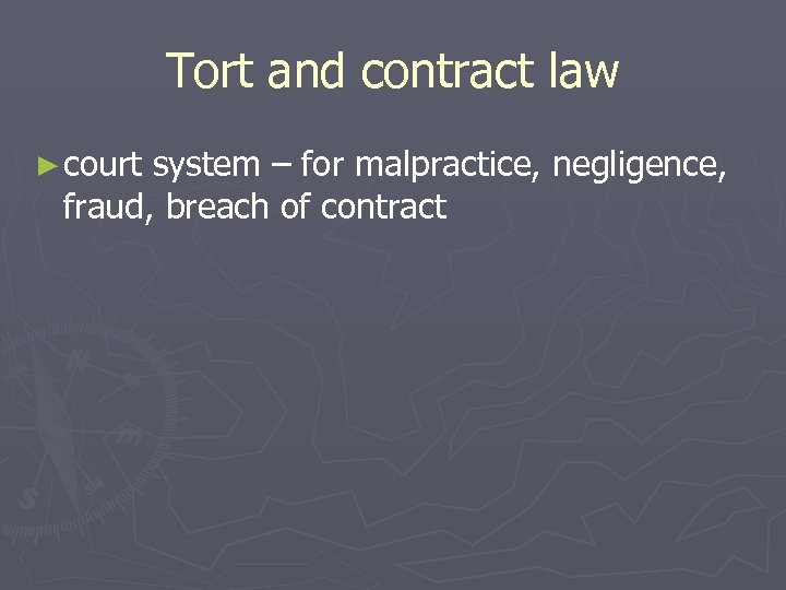 Tort and contract law ► court system – for malpractice, negligence, fraud, breach of