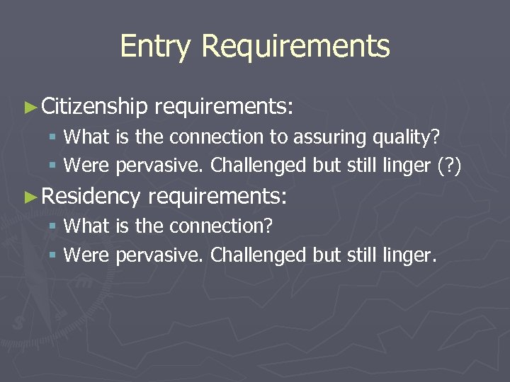 Entry Requirements ► Citizenship requirements: § What is the connection to assuring quality? §