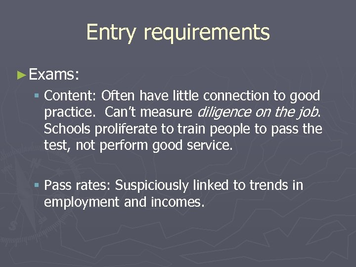Entry requirements ► Exams: § Content: Often have little connection to good practice. Can't