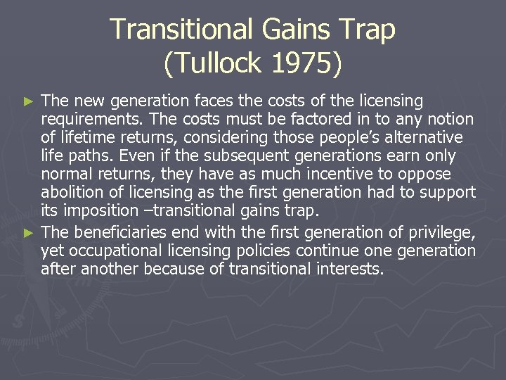 Transitional Gains Trap (Tullock 1975) The new generation faces the costs of the licensing