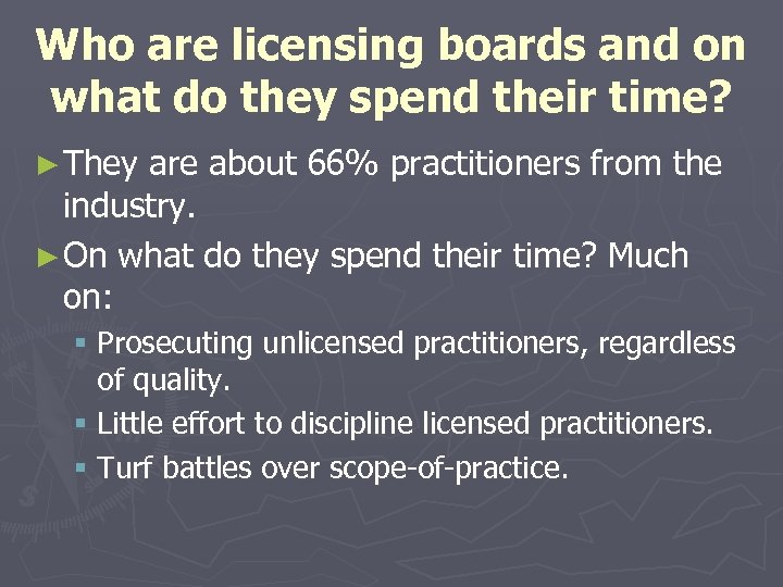 Who are licensing boards and on what do they spend their time? ► They