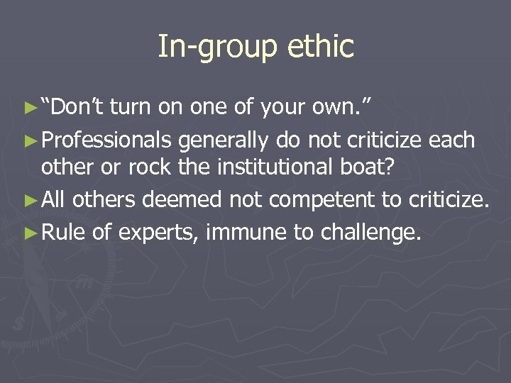 "In-group ethic ► ""Don't turn on one of your own. "" ► Professionals generally"