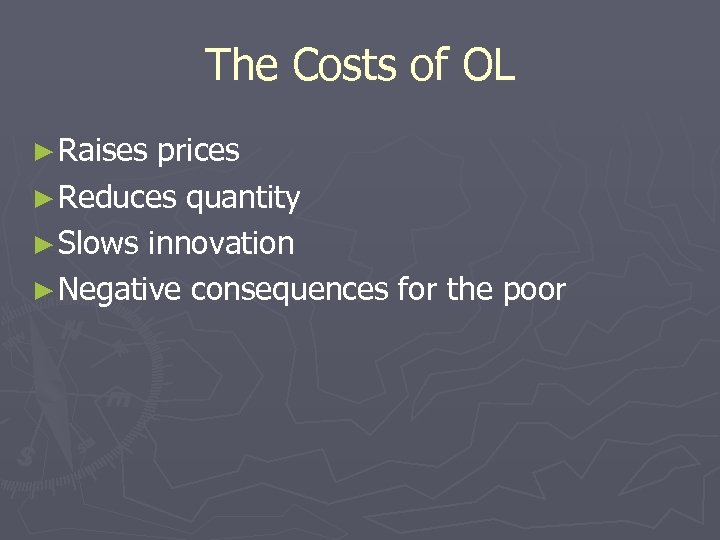 The Costs of OL ► Raises prices ► Reduces quantity ► Slows innovation ►