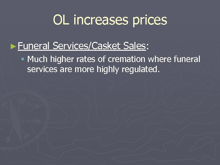 OL increases prices ► Funeral Services/Casket Sales: § Much higher rates of cremation where