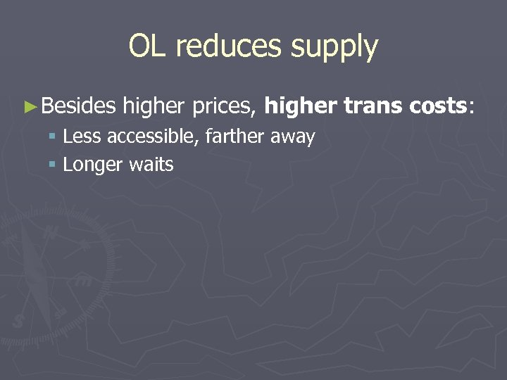 OL reduces supply ► Besides higher prices, higher trans costs: § Less accessible, farther