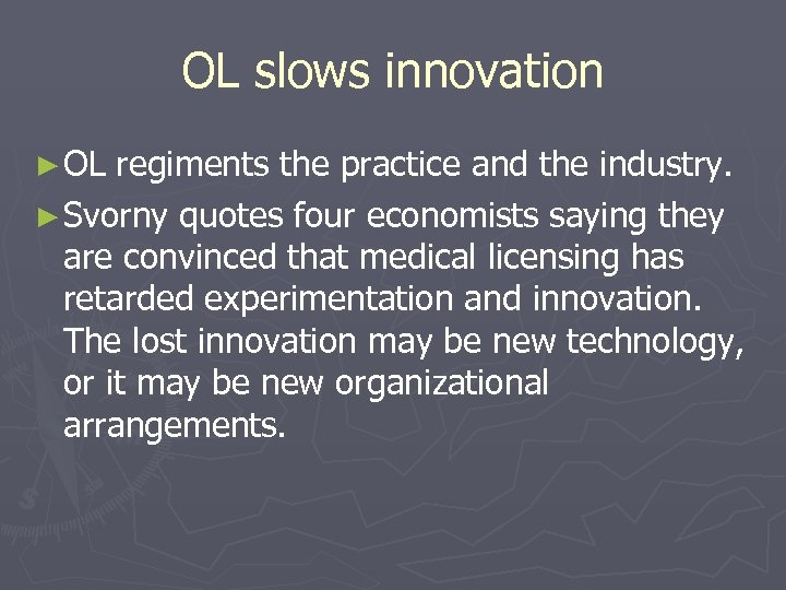 OL slows innovation ► OL regiments the practice and the industry. ► Svorny quotes