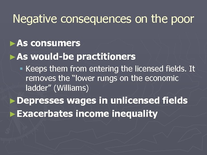 Negative consequences on the poor ► As consumers ► As would-be practitioners § Keeps