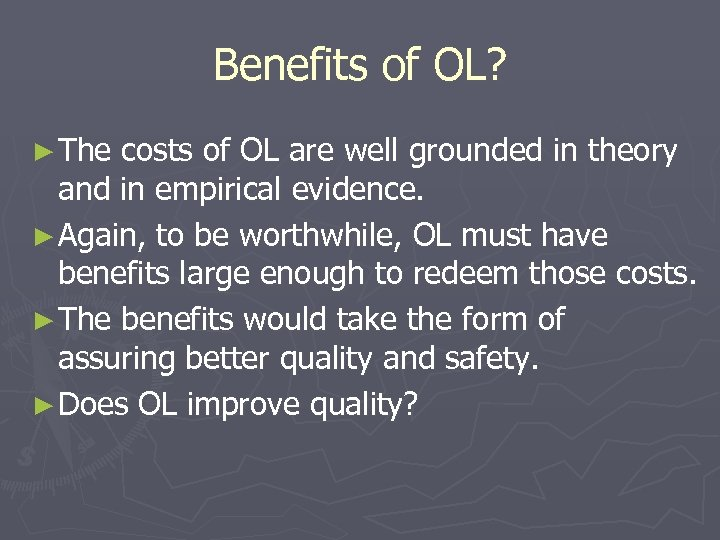 Benefits of OL? ► The costs of OL are well grounded in theory and