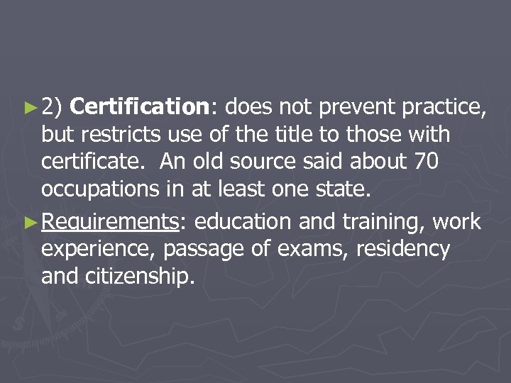 ► 2) Certification: does not prevent practice, but restricts use of the title to
