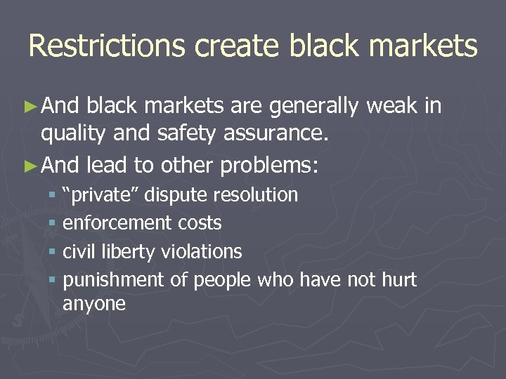Restrictions create black markets ► And black markets are generally weak in quality and