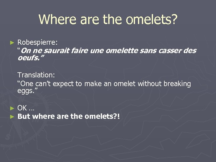 "Where are the omelets? ► Robespierre: ""On ne saurait faire une omelette sans casser"