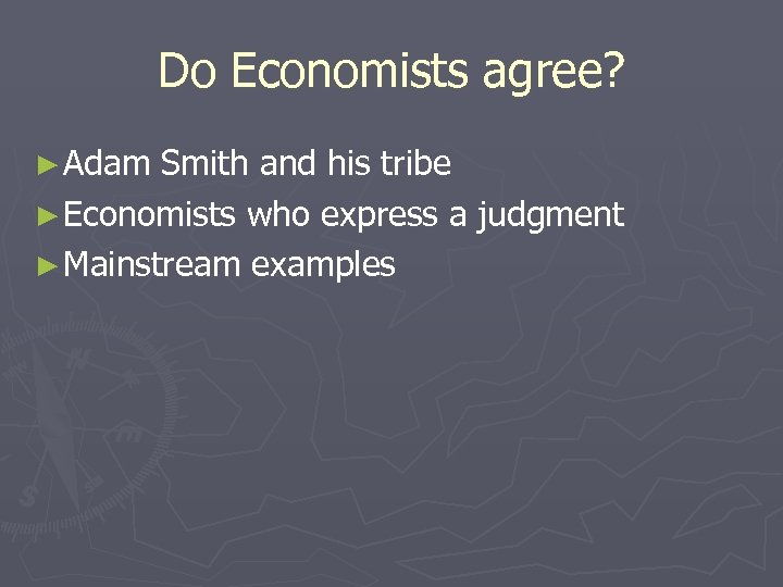 Do Economists agree? ► Adam Smith and his tribe ► Economists who express a