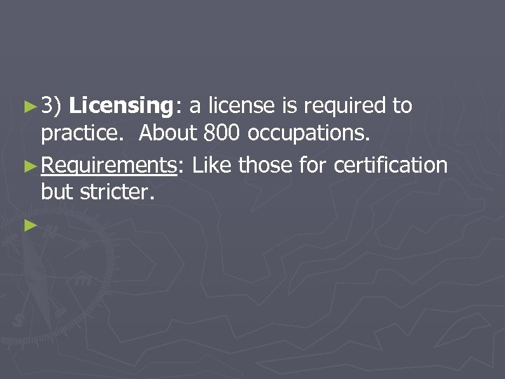 ► 3) Licensing: a license is required to practice. About 800 occupations. ► Requirements: