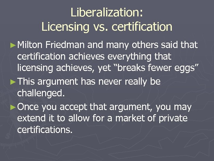 Liberalization: Licensing vs. certification ► Milton Friedman and many others said that certification achieves
