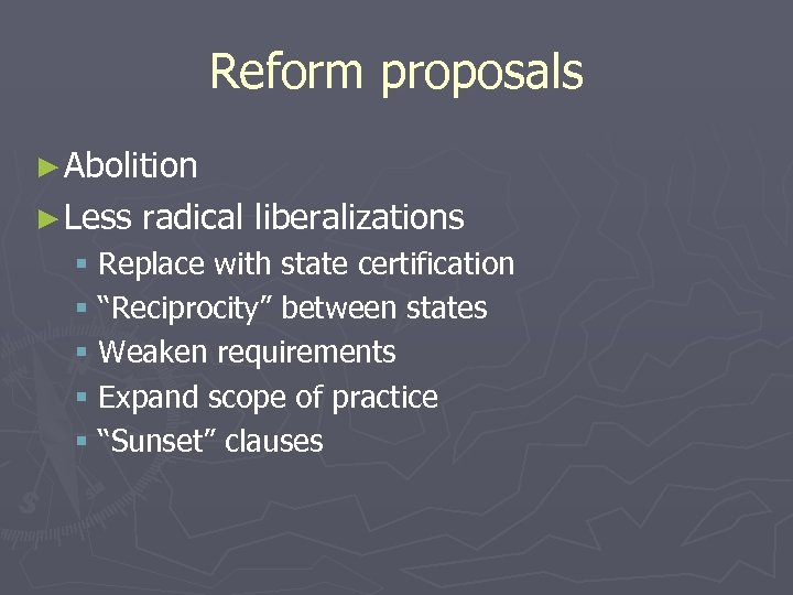 Reform proposals ► Abolition ► Less radical liberalizations § Replace with state certification §