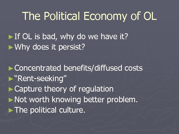 The Political Economy of OL ► If OL is bad, why do we have