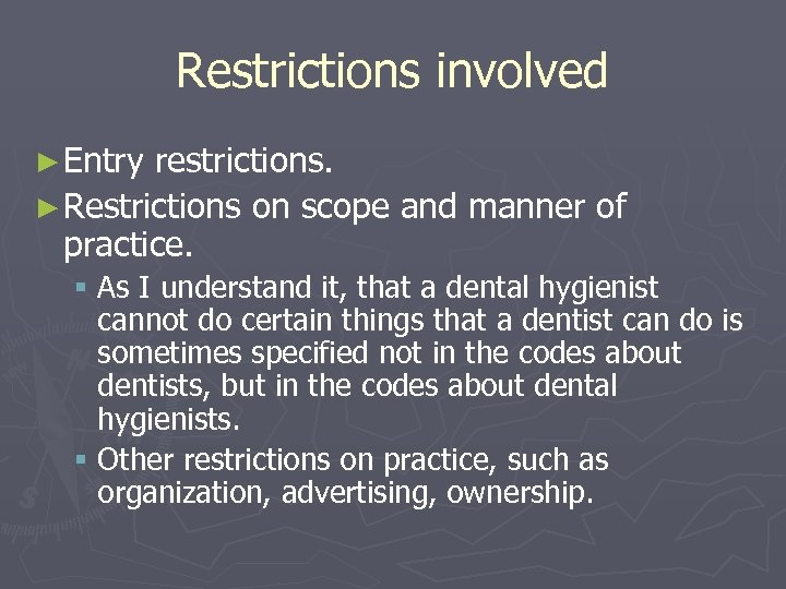 Restrictions involved ► Entry restrictions. ► Restrictions on scope and manner of practice. §