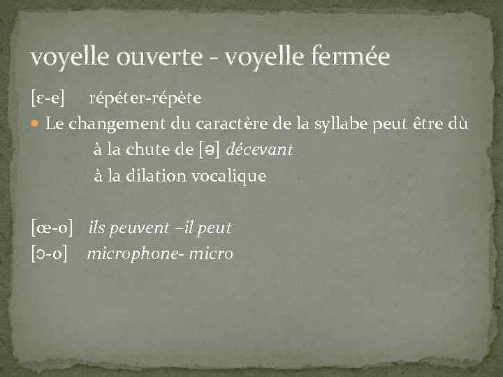 voyelle ouverte - voyelle fermée [ε-e] répéter-répète Le changement du caractère de la syllabe