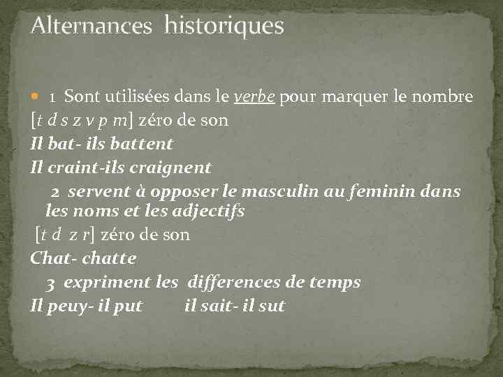 Alternances historiques 1 Sont utilisées dans le verbe pour marquer le nombre [t d