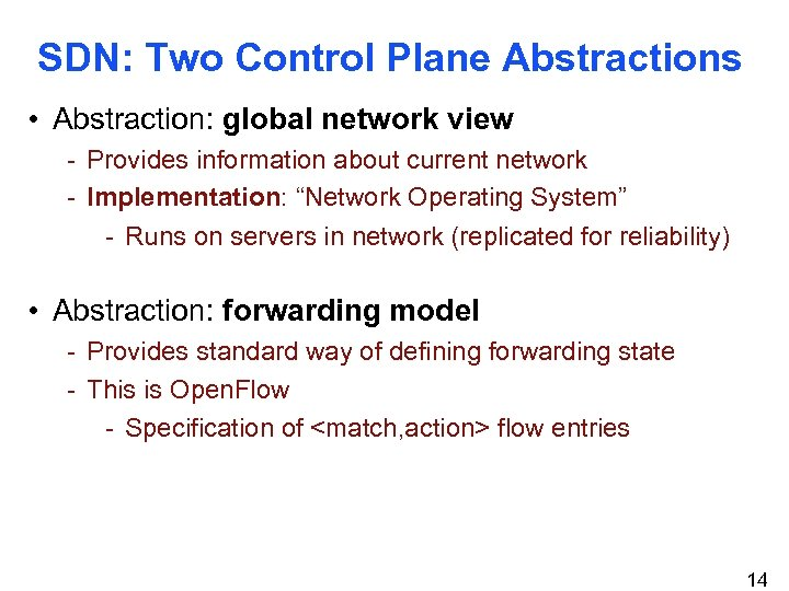 SDN: Two Control Plane Abstractions • Abstraction: global network view - Provides information about