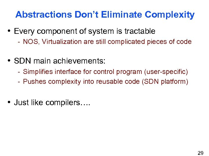 Abstractions Don't Eliminate Complexity • Every component of system is tractable - NOS, Virtualization
