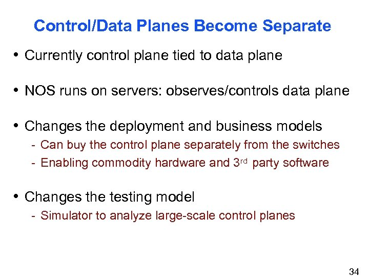 Control/Data Planes Become Separate • Currently control plane tied to data plane • NOS
