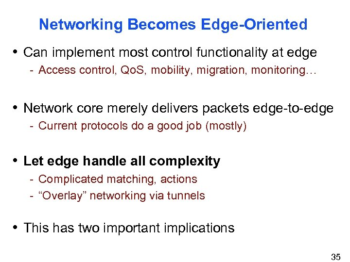 Networking Becomes Edge-Oriented • Can implement most control functionality at edge - Access control,