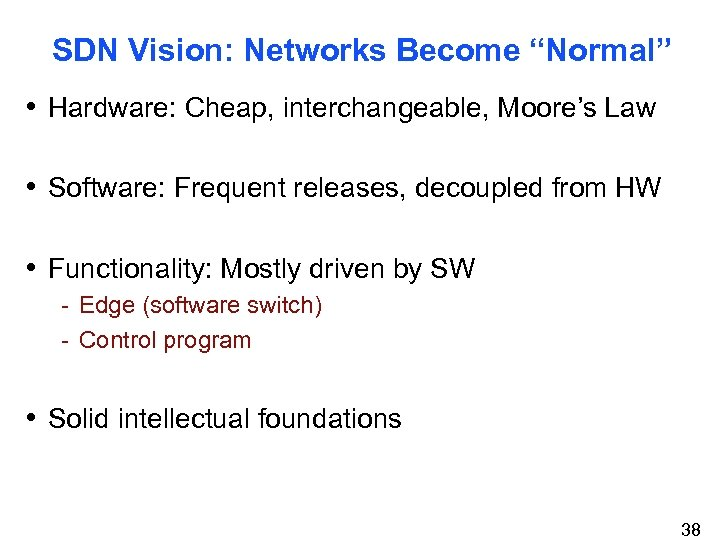 """SDN Vision: Networks Become """"Normal"""" • Hardware: Cheap, interchangeable, Moore's Law • Software: Frequent"""