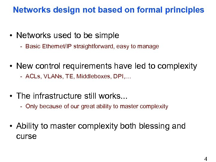 Networks design not based on formal principles • Networks used to be simple -