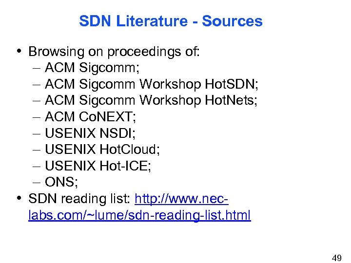 SDN Literature - Sources • Browsing on proceedings of: – ACM Sigcomm; – ACM