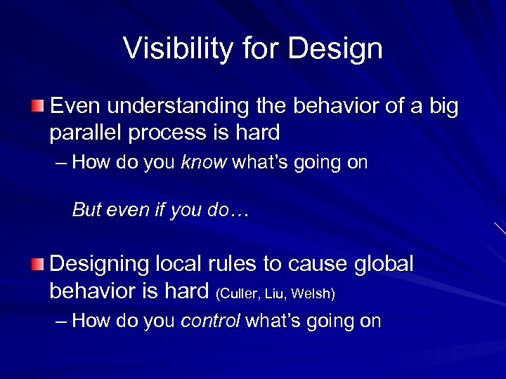 Visibility for Design Even understanding the behavior of a big parallel process is hard