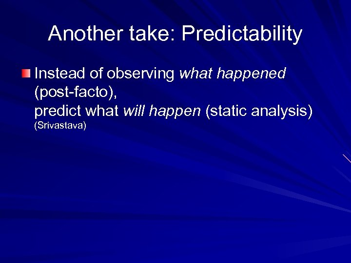 Another take: Predictability Instead of observing what happened (post-facto), predict what will happen (static