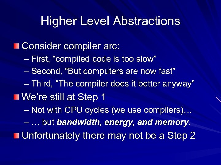 """Higher Level Abstractions Consider compiler arc: – First, """"compiled code is too slow"""" –"""