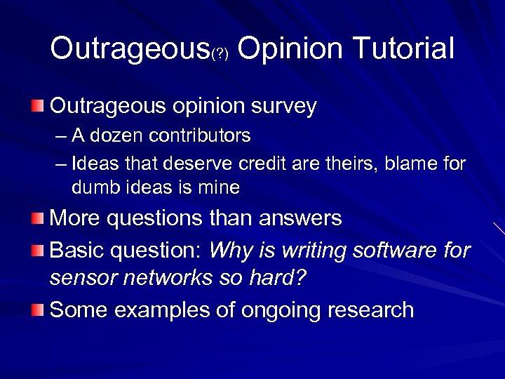 Outrageous(? ) Opinion Tutorial Outrageous opinion survey – A dozen contributors – Ideas that