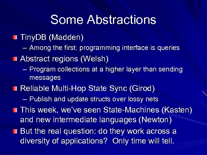 Some Abstractions Tiny. DB (Madden) – Among the first; programming interface is queries Abstract