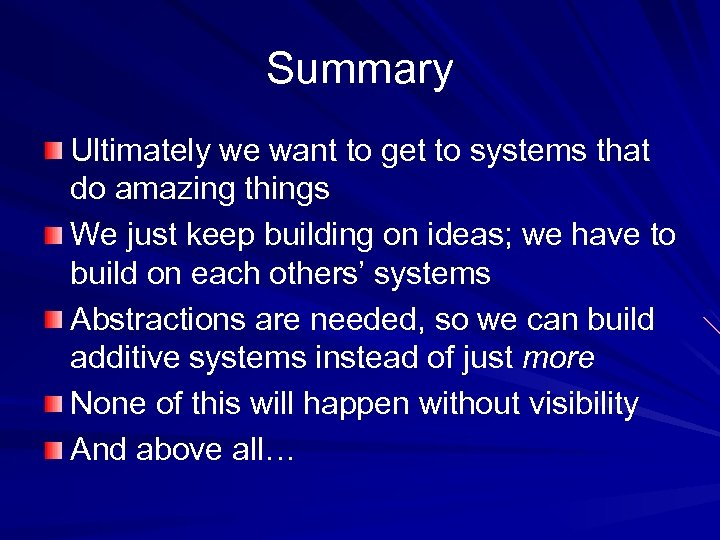 Summary Ultimately we want to get to systems that do amazing things We just