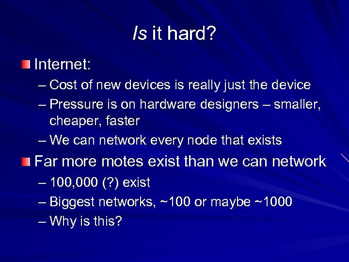 Is it hard? Internet: – Cost of new devices is really just the device