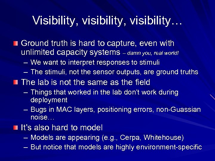 Visibility, visibility… Ground truth is hard to capture, even with unlimited capacity systems –