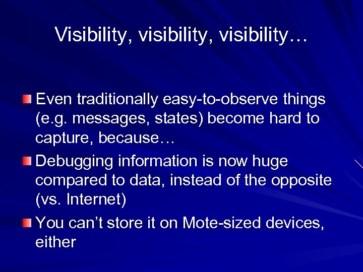 Visibility, visibility… Even traditionally easy-to-observe things (e. g. messages, states) become hard to capture,