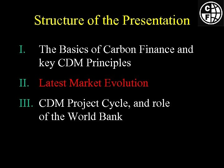 Structure of the Presentation I. The Basics of Carbon Finance and key CDM Principles